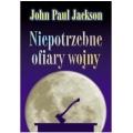 Niepotrzebne ofiary wojny - John Paul Jackson